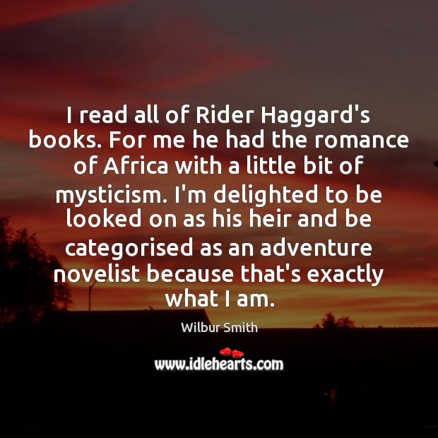I read all of Rider Haggard's books. For me he had the Wilbur Smith Picture Quote