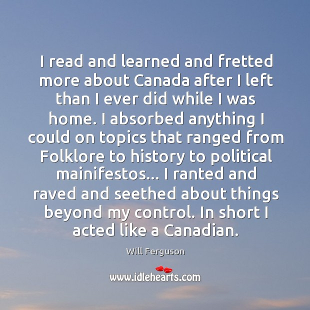 I read and learned and fretted more about Canada after I left Image