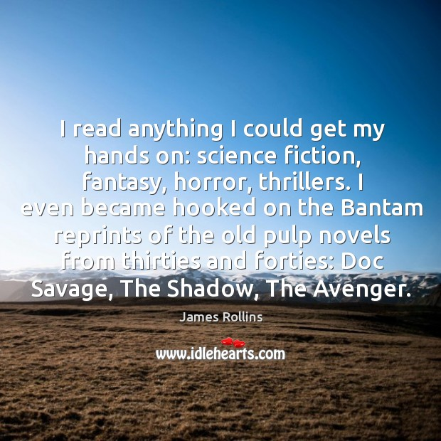 I read anything I could get my hands on: science fiction, fantasy, James Rollins Picture Quote