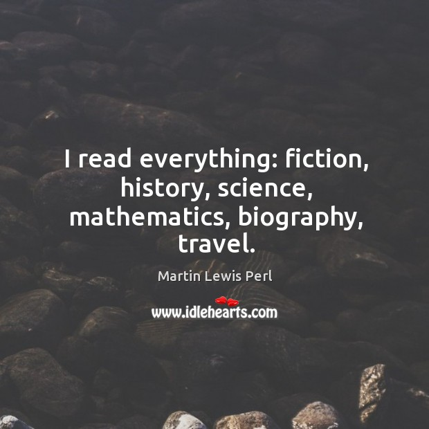 I read everything: fiction, history, science, mathematics, biography, travel. Image