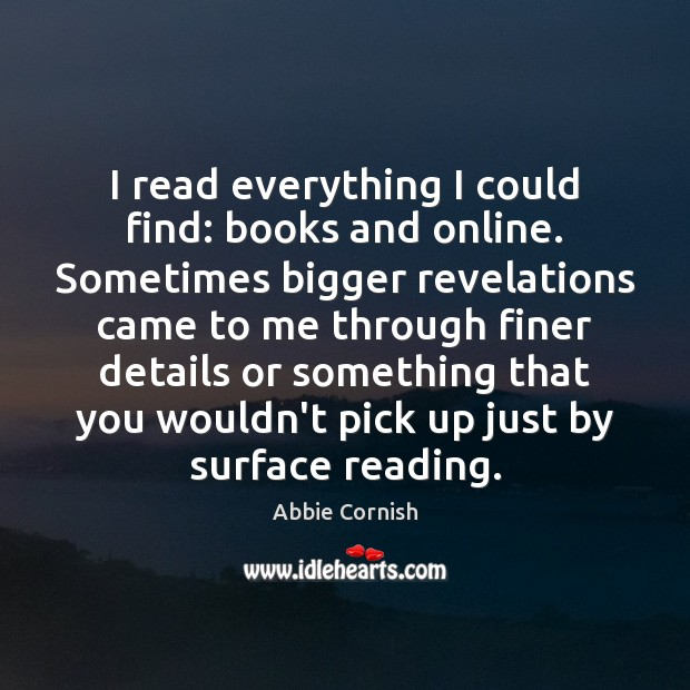 I read everything I could find: books and online. Sometimes bigger revelations Image