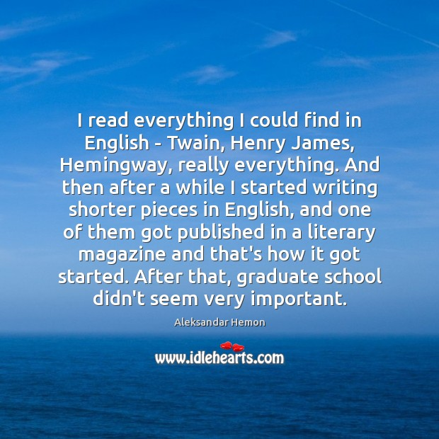 I read everything I could find in English – Twain, Henry James, Image