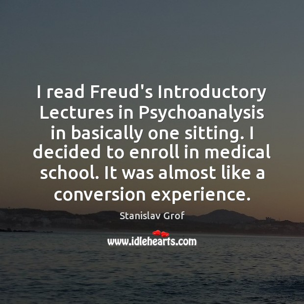 I read Freud's Introductory Lectures in Psychoanalysis in basically one sitting. I Stanislav Grof Picture Quote
