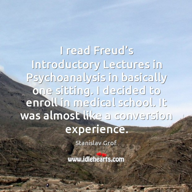 I read freud's introductory lectures in psychoanalysis in basically one sitting. Stanislav Grof Picture Quote
