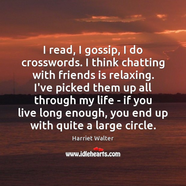 I read, I gossip, I do crosswords. I think chatting with friends Image