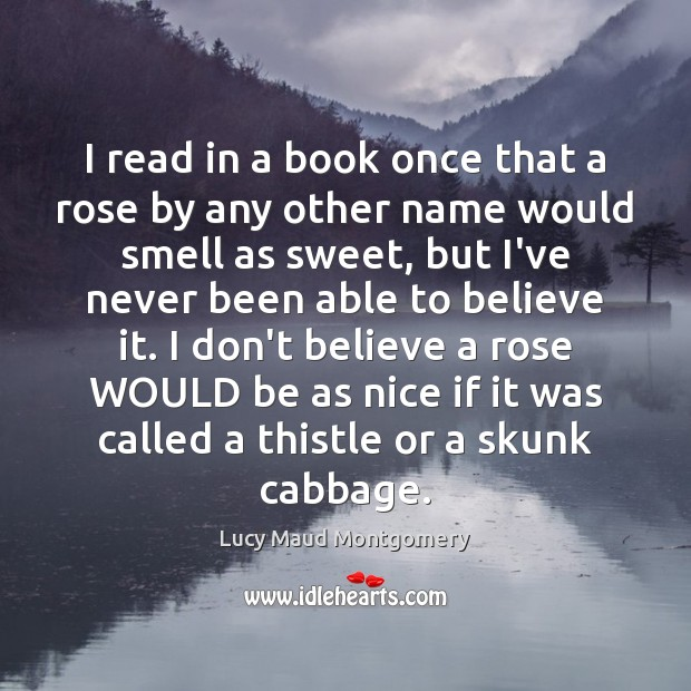 I read in a book once that a rose by any other Image