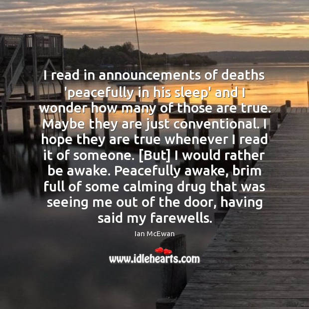 I read in announcements of deaths 'peacefully in his sleep' and I Ian McEwan Picture Quote