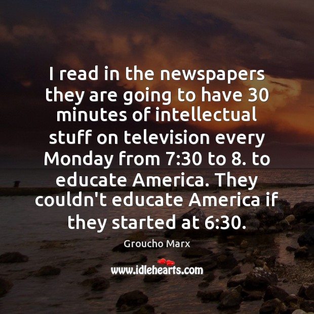 Image, I read in the newspapers they are going to have 30 minutes of