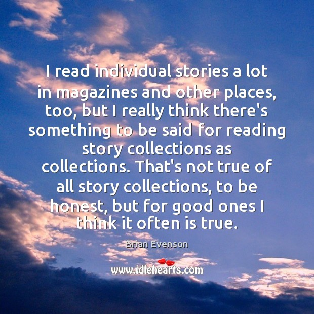 I read individual stories a lot in magazines and other places, too, Image