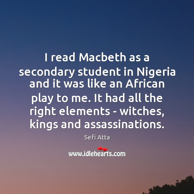 I read Macbeth as a secondary student in Nigeria and it was Sefi Atta Picture Quote