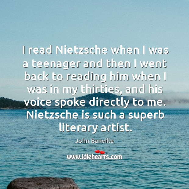I read Nietzsche when I was a teenager and then I went John Banville Picture Quote
