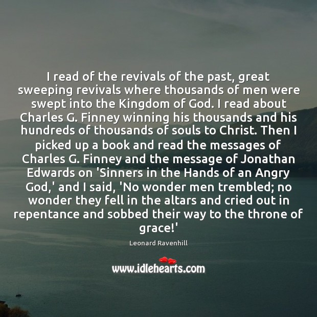 I read of the revivals of the past, great sweeping revivals where Leonard Ravenhill Picture Quote