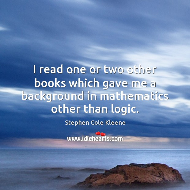 I read one or two other books which gave me a background in mathematics other than logic. Image