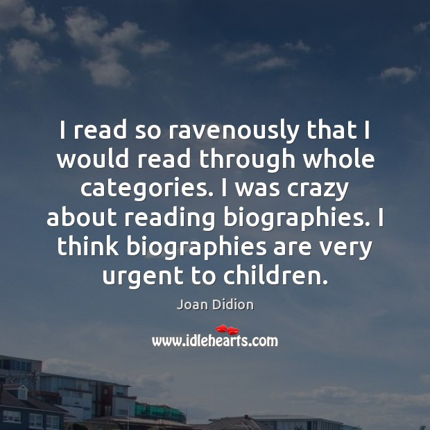 I read so ravenously that I would read through whole categories. I Joan Didion Picture Quote