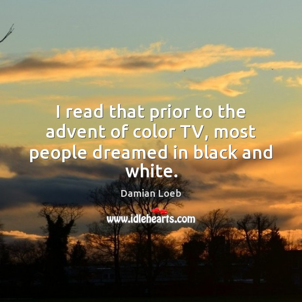 I read that prior to the advent of color TV, most people dreamed in black and white. Image