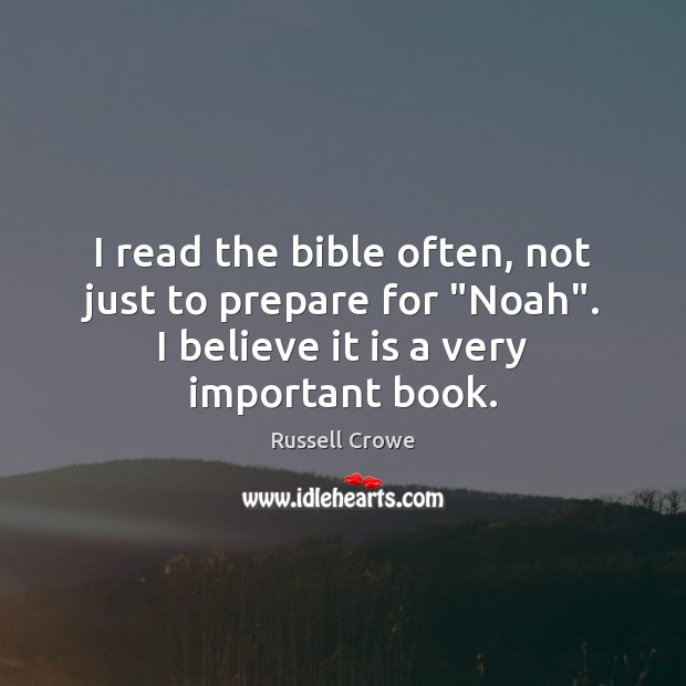 "I read the bible often, not just to prepare for ""Noah"". I Russell Crowe Picture Quote"