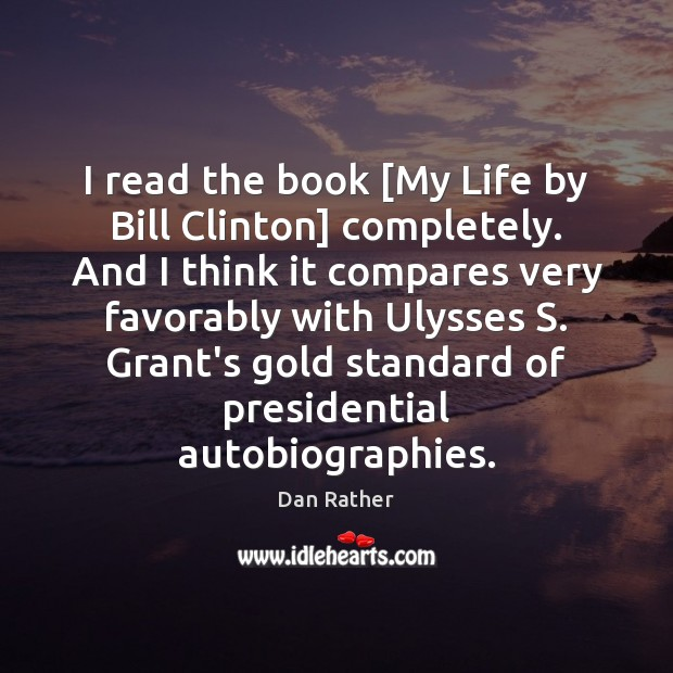 Image, I read the book [My Life by Bill Clinton] completely. And I