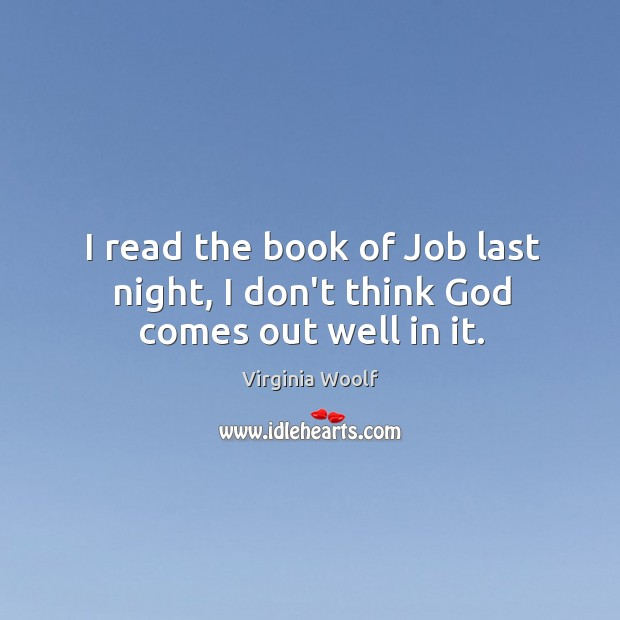 I read the book of Job last night, I don't think God comes out well in it. Image