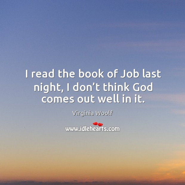 Image, I read the book of job last night, I don't think God comes out well in it.