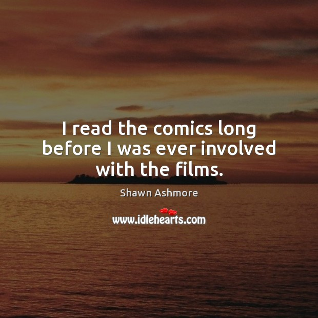I read the comics long before I was ever involved with the films. Image