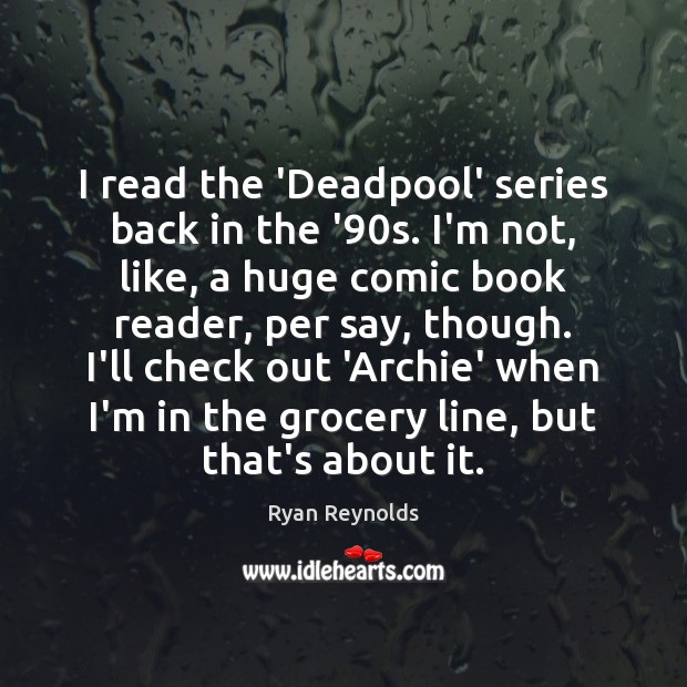 Image, I read the 'Deadpool' series back in the '90s. I'm not,