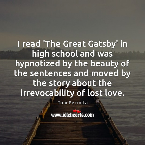 I read 'The Great Gatsby' in high school and was hypnotized by Lost Love Quotes Image