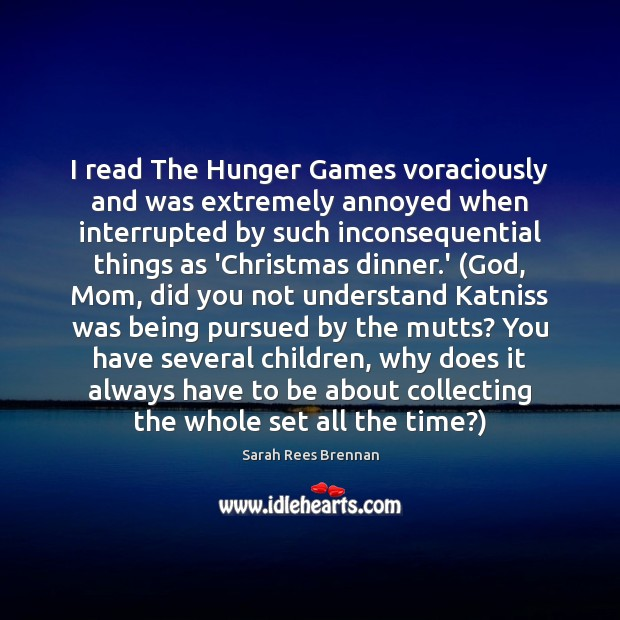 Image, I read The Hunger Games voraciously and was extremely annoyed when interrupted