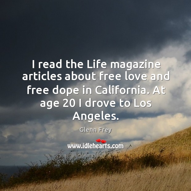 I read the life magazine articles about free love and free dope in california. At age 20 I drove to los angeles. Image