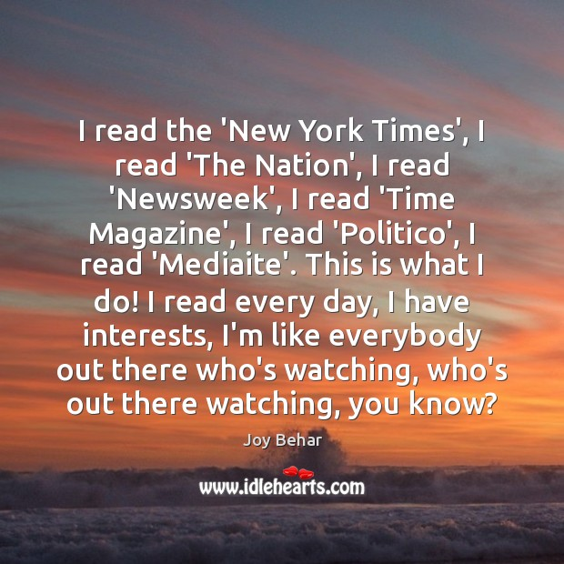 I read the 'New York Times', I read 'The Nation', I read Joy Behar Picture Quote