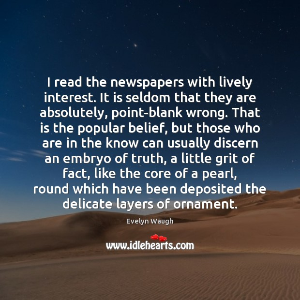 I read the newspapers with lively interest. It is seldom that they Evelyn Waugh Picture Quote
