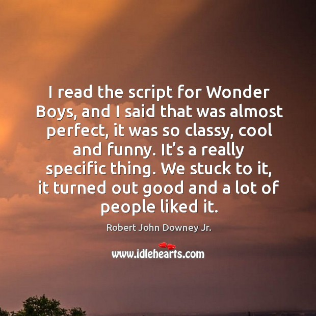 Image, I read the script for wonder boys, and I said that was almost perfect, it was so classy