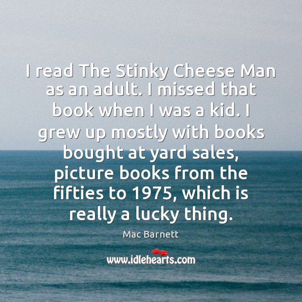 I read The Stinky Cheese Man as an adult. I missed that Image
