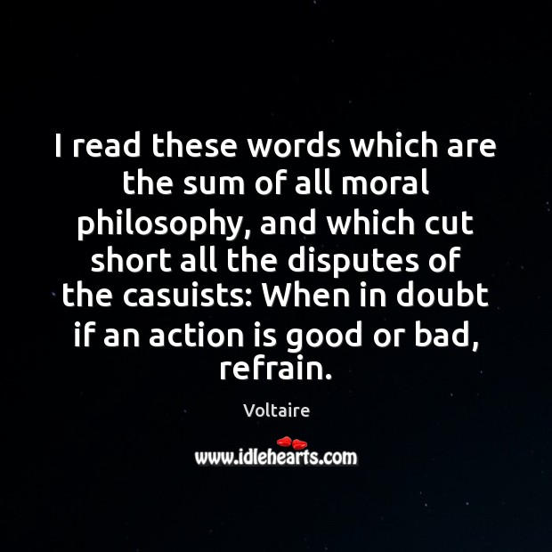 Image, I read these words which are the sum of all moral philosophy,