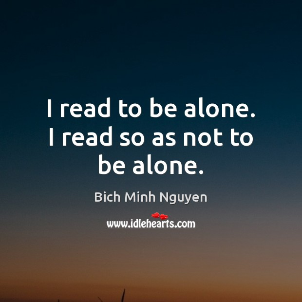 Image, I read to be alone. I read so as not to be alone.