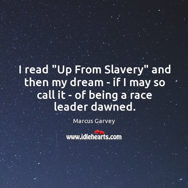 "Image, I read ""Up From Slavery"" and then my dream – if I"