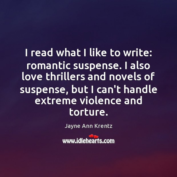 I read what I like to write: romantic suspense. I also love Jayne Ann Krentz Picture Quote