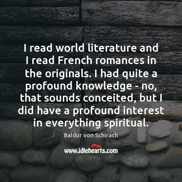 Image, I read world literature and I read French romances in the originals.