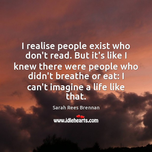 I realise people exist who don't read. But it's like I knew Image