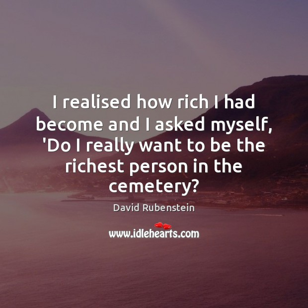 Image, I realised how rich I had become and I asked myself, 'Do