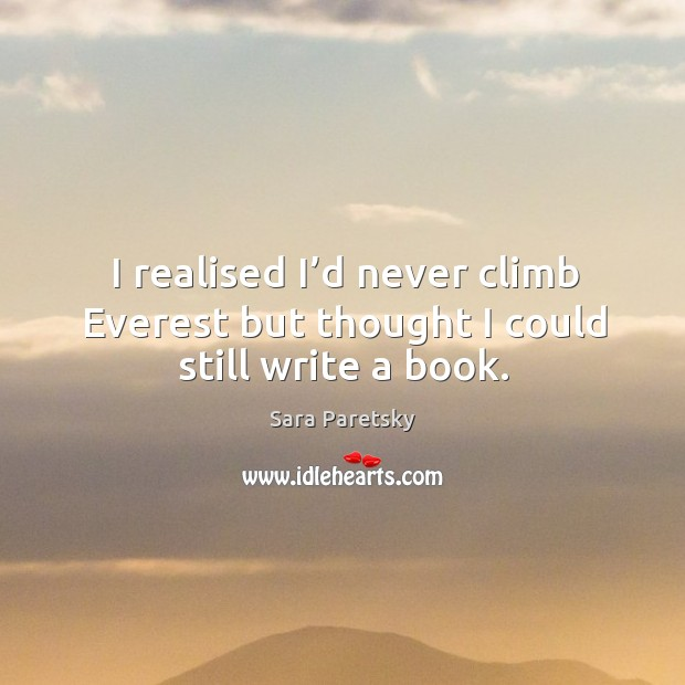 I realised I'd never climb everest but thought I could still write a book. Image