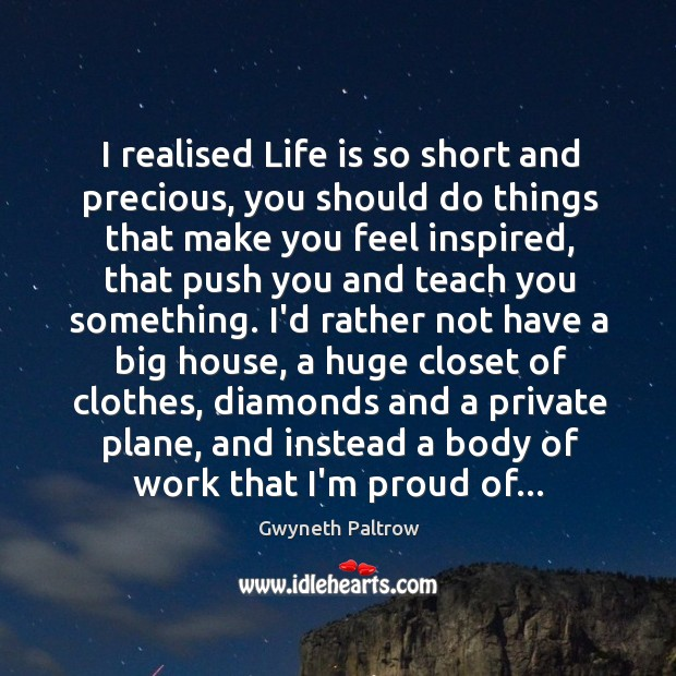 I realised Life is so short and precious, you should do things Image