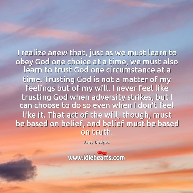 I realize anew that, just as we must learn to obey God Jerry Bridges Picture Quote