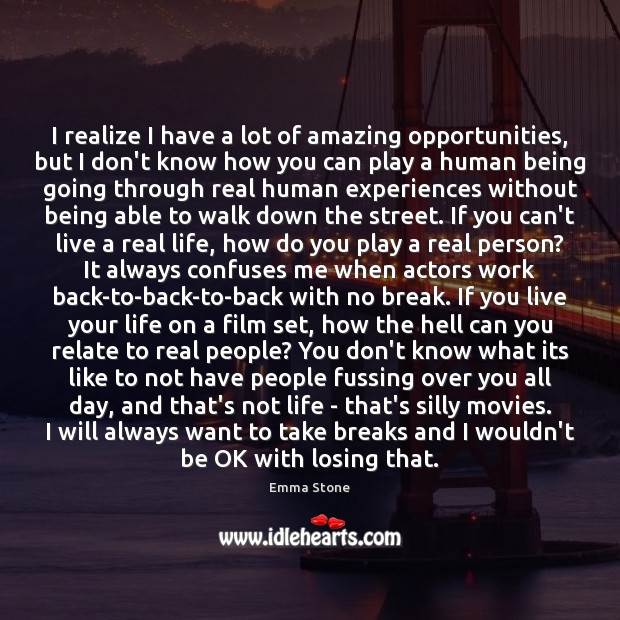 I realize I have a lot of amazing opportunities, but I don't Real Life Quotes Image