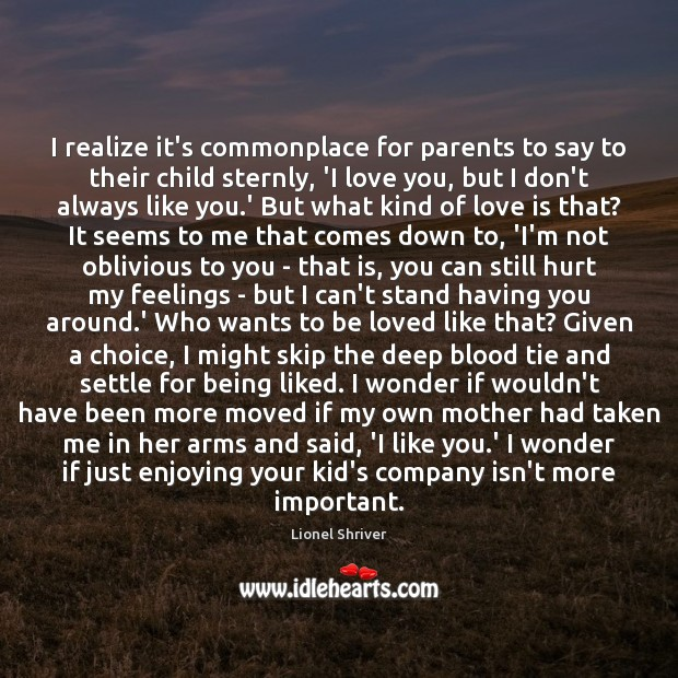 I realize it's commonplace for parents to say to their child sternly, Image