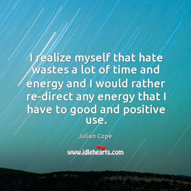 Image, I realize myself that hate wastes a lot of time and energy
