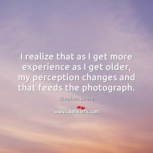 I realize that as I get more experience as I get older, Image