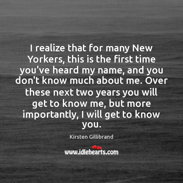 I realize that for many New Yorkers, this is the first time Kirsten Gillibrand Picture Quote