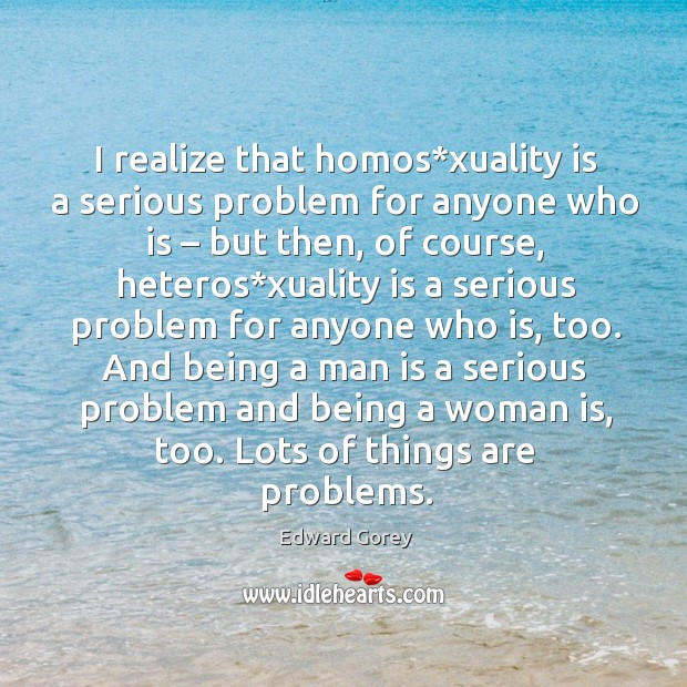 I realize that homos*xuality is a serious problem for anyone who is – but then Image