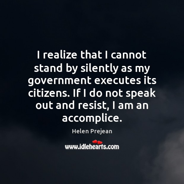 Image, I realize that I cannot stand by silently as my government executes