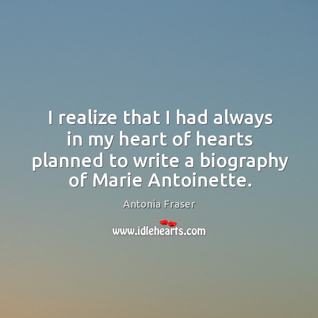 Image, I realize that I had always in my heart of hearts planned to write a biography of marie antoinette.